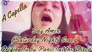 Say Amen (Saturday Night) A Capella Cover, Originally by Panic! At the Disco