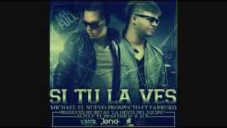 Farruko ft michael el nuevo prospecto - si tu la ves (nuevas canciones de reggaeton 2012)