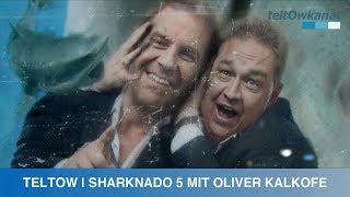 TELTOW | SHARKNADO 5 MIT OLIVER KALKOFE
