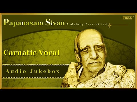 Carnatic Vocal | Best Of Papanasam Sivan Songs | Carnatic Classical Songs