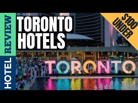 ✅Toronto Hotels: Best Hotels In Toronto (2019)[Under $100]