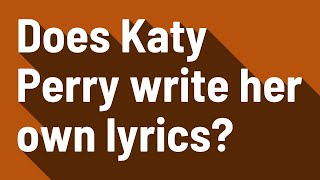 Does Katy Perry write her own lyrics?