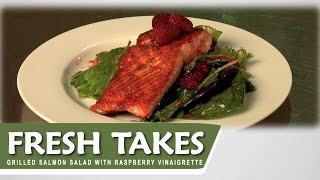 Grilled Salmon Salad With Raspberry Vinaigrette: Fresh Takes