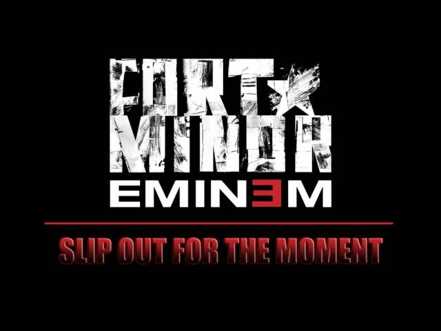 Fort Minor | Eminem - Slip Out for the Moment