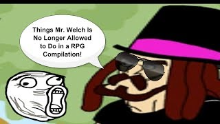 Things Mr. Welch is No Longer Allowed to do in a RPG #1-2450 Compilation(The complete compilation of
