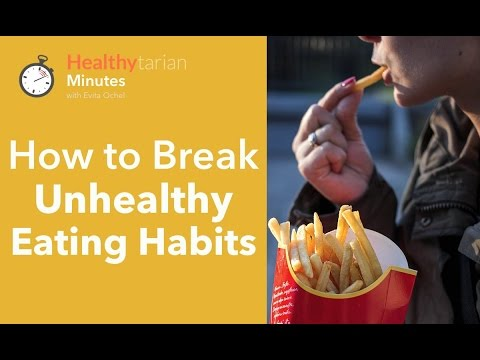 How to Break Unhealthy Eating Habits (Healthytarian Minutes ep. 29)
