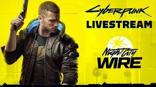 Cyberpunk 2077 Night City Wire Livestream (Episode 3)