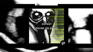 Riotbot - Drunk On Diesel  [FRAZE017]