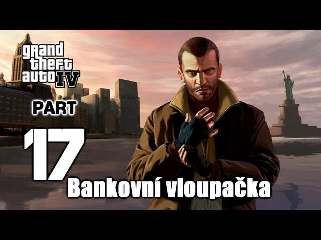 ► GTA IV   #17   Bankovní vloupačka   CZ Lets Play / Gameplay [HD] [PC]