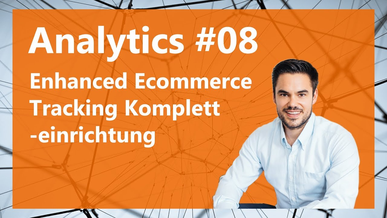 Enhanced Ecommerce Tracking Kompletteinrichtung / Analytics #08