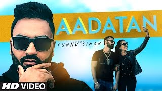 Latest Punjabi Songs 2016 | Aadatan | Punnu Singh | Guys In Charge | New Punjabi Songs 2016