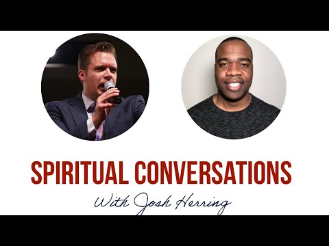 Spiritual Conversations with Josh Herring