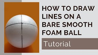 Drawing Lines on a Bare Smooth Foam Ball