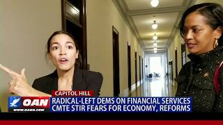 Radical-left Democrats on Financial Services Committee stir fears for economy, reforms
