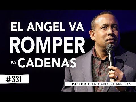 EL ANGEL VA ROMPER TUS CADENAS - PASTOR JUAN CARLOS HARRIGAN -