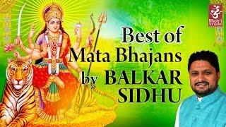 Best Mata Bhajans by Balkar Sidhu | Navratri Special Mata Ki Bhetein Devotional Song| Bhakti Sansaar