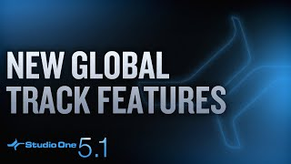 New in Studio One 5.1: New Global Track Features