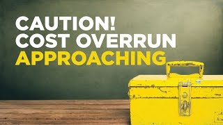CAUTION! Cost Overrun Approaching