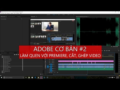 Adobe Cơ Bản #2 - Làm Quen Với Adobe Premiere, Hướng Dẫn Cắt, Ghép Video Cơ Bản - Tony Phùng