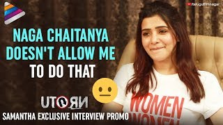 Samantha About The Funniest Moment With Naga Chaitanya | U Turn Interview Promo | Telugu Filmnagar