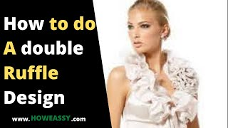 how to do a double ruffle design