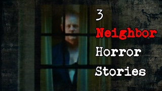 3 True Neighbor Horror Stories