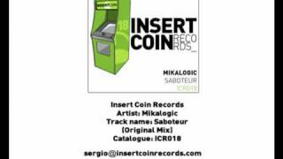 Mikalogic -- Saboteur (Original Mix) Insert Coin Records