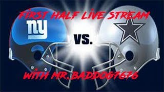 New York Giants vs Dallas Cowboys First Half Live Stream with Mr.Baddog!