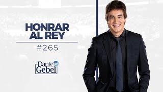 Dante Gebel #265 | Honrar al Rey