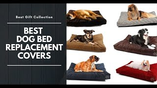 Best dog bed replacement covers | Best Gift Collection