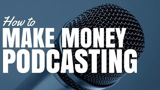 How To Make Money Podcasting (Ep21)
