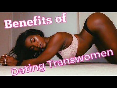 BENEFITS OF DATING TRANS WOMEN | Dawn Marie