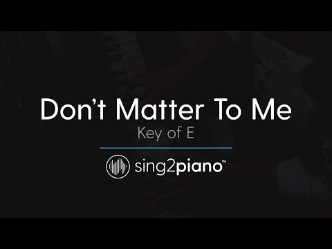 Don't Matter To Me (Key of E - Piano...