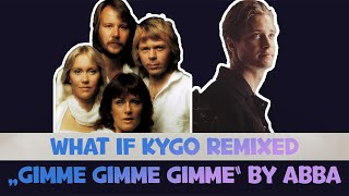 """What If Kygo Did A Remix of """"Gimme! Gimme! Gimme!"""" by ABBA"""