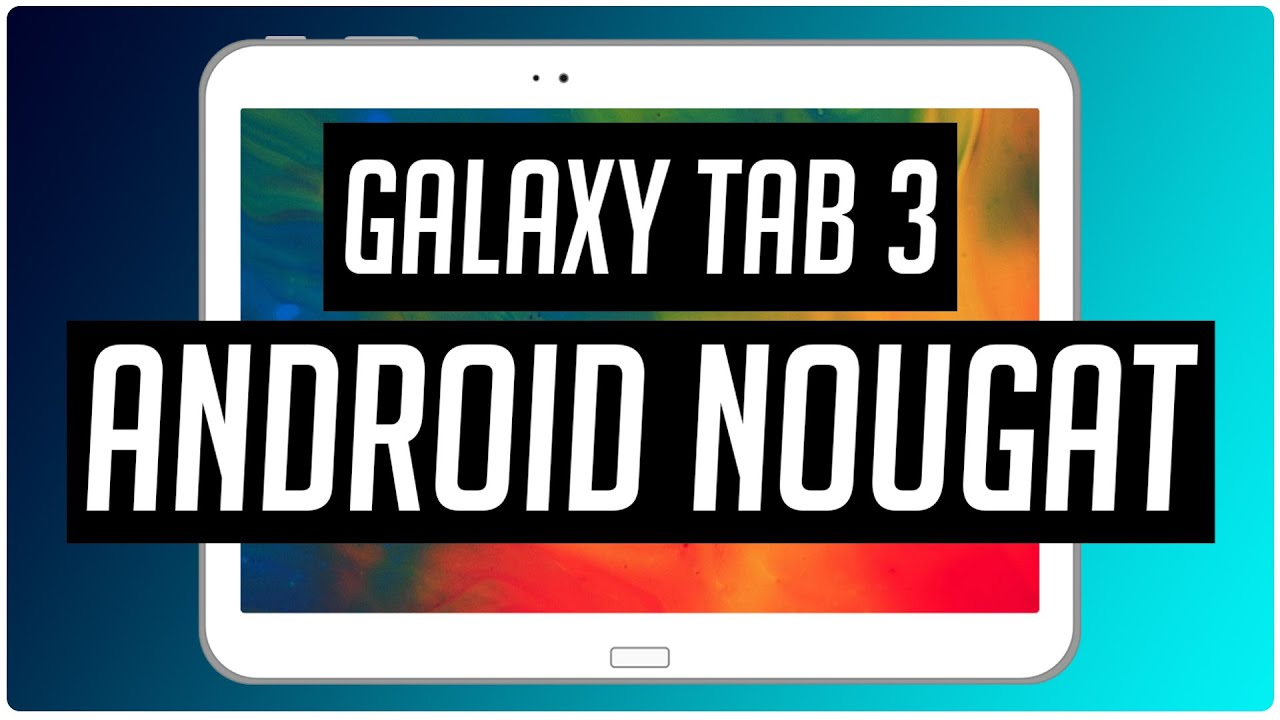 Android Nougat 7 1 1 on Galaxy Tab 3 10 1 | Lineage OS