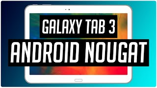 Android Nougat 7.1.1 en Galaxy Tab 3 10.1 | Lineage OS