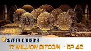 17 Million Bitcoin Mined and More | Crypto Cousins Podcast S1E42