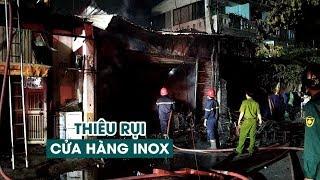 Cửa hàng inox bị thiêu rụi trong đêm, một người bị bỏng