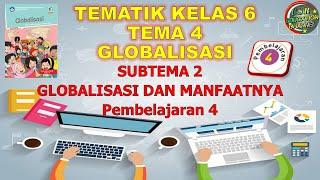 Kelas 6 Tematik : Tema 4 Subtema 2 Pembelajaran 4 (Globalisasi)