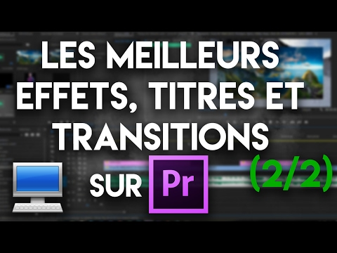 LES MEILLEURS EFFETS, TITRES ET TRANSITIONS SUR PREMIERE PRO ! (2/2)