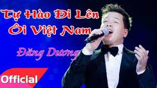 Tự Hào Đi Lên Ôi Việt Nam Ơi - Đăng Dương [Official Audio]