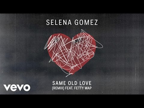 Selena Gomez - Same Old Love - Remix (Audio) ft. Fetty Wap