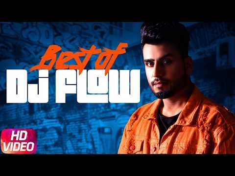 Best Of Dj Flow | Jazzy B | Amrit Maan | Mankirt Aulakh | Latest Punjabi Song 2018