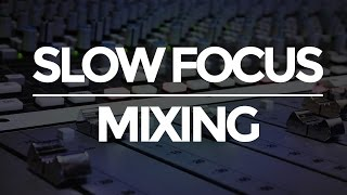 Slow Focus Mixing: The Framework for Fast, Easy Mixes | musicianonamission.com  - Mix School #9