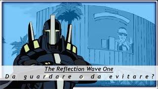 The Reflection Wave One - Da Guardare o Evitare? (Anime Estate 2017)