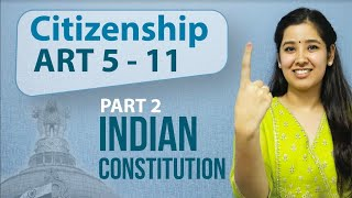Citizenship Indian Polity | Art 5-11 Indian Constitution | Part 2 Constitution of India