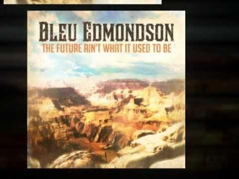 Bleu Edmondson - The Future Ain't What It Use To Be