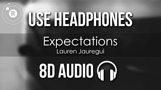 Lauren Jauregui - Expectations (8D AUDIO)