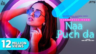 Naa Puch Da (Official Video) Sukhpreet Kaur | Desi Crew | Narinder Batth | Jass Records