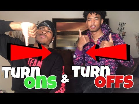 TURN ONS & TURN OFFS!!!